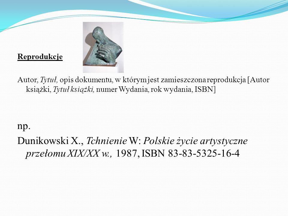 Reprodukcje Autor, Tytuł, opis dokumentu, w którym jest zamieszczona reprodukcja [Autor książki, Tytuł książki, numer Wydania, rok wydania, ISBN]
